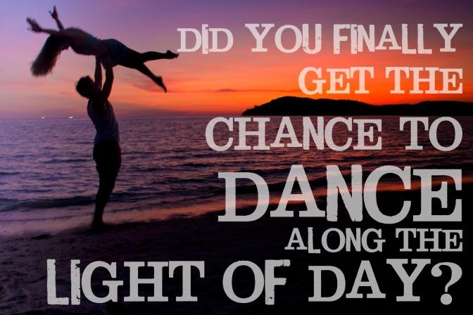 Dance along the light of day